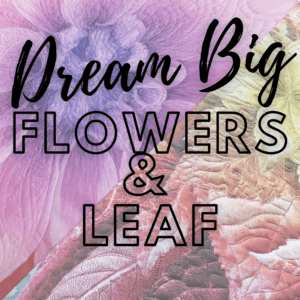 Dream Big - Flowers & Leaf